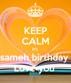 Poster: KEEP CALM It's  sameh birthday  Love you