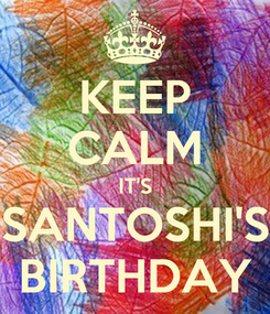 Poster: KEEP CALM IT'S SANTOSHI'S BIRTHDAY