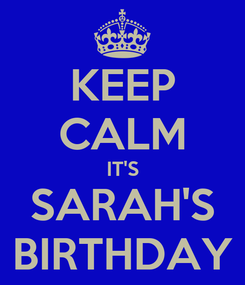 Poster: KEEP CALM IT'S SARAH'S  BIRTHDAY