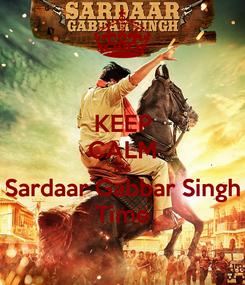 Poster: KEEP CALM IT'S Sardaar Gabbar Singh Time