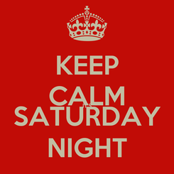 Poster: KEEP CALM IT'S SATURDAY NIGHT
