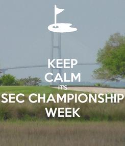 Poster: KEEP CALM IT'S SEC CHAMPIONSHIP WEEK