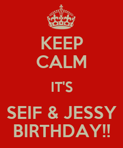 Poster: KEEP CALM IT'S SEIF & JESSY BIRTHDAY!!