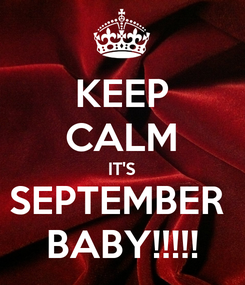Poster: KEEP CALM IT'S SEPTEMBER  BABY!!!!!