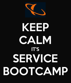 Poster: KEEP CALM IT'S SERVICE BOOTCAMP