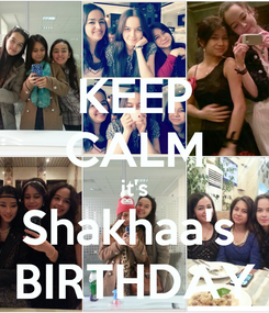 Poster: KEEP CALM it's Shakhaa's  BIRTHDAY