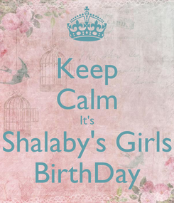 Poster: Keep Calm It's Shalaby's Girls BirthDay