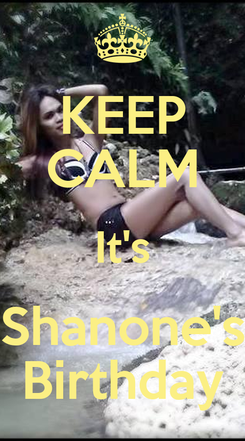 Poster: KEEP CALM It's Shanone's Birthday