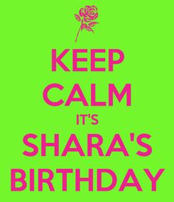 Poster: KEEP CALM IT'S SHARA'S BIRTHDAY