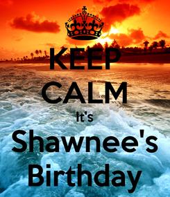 Poster: KEEP CALM It's Shawnee's Birthday