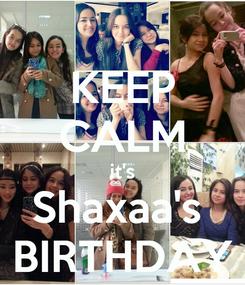 Poster: KEEP CALM it's Shaxaa's  BIRTHDAY