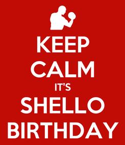 Poster: KEEP CALM IT'S SHELLO BIRTHDAY