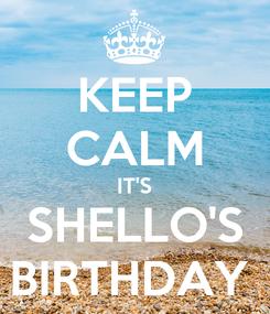 Poster: KEEP CALM IT'S SHELLO'S BIRTHDAY