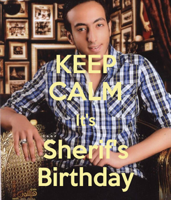 Poster: KEEP CALM It's Sherif's Birthday