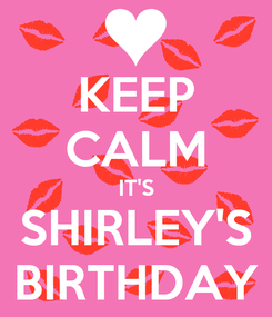 Poster: KEEP CALM IT'S SHIRLEY'S BIRTHDAY