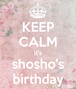 Poster: KEEP CALM it's shosho's birthday