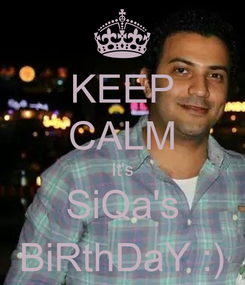 Poster: KEEP CALM It's SiQa's BiRthDaY :)