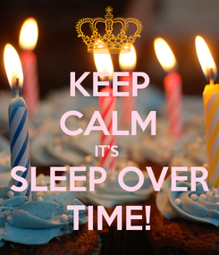 Poster: KEEP CALM IT'S  SLEEP OVER TIME!