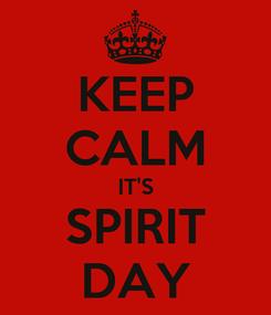 Poster: KEEP CALM IT'S SPIRIT DAY