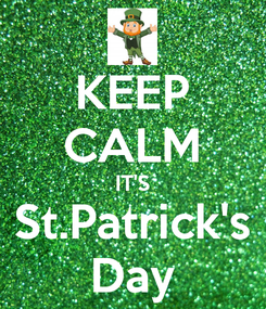 Poster: KEEP CALM IT'S St.Patrick's Day
