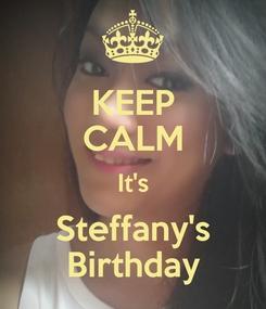 Poster: KEEP CALM It's Steffany's Birthday