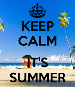 Poster: KEEP CALM  IT'S SUMMER