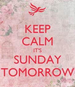 Poster: KEEP CALM IT'S SUNDAY TOMORROW