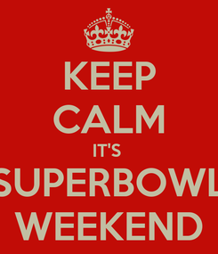 Poster: KEEP CALM IT'S  SUPERBOWL WEEKEND