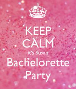 Poster: KEEP CALM it's Susan Bachelorette Party