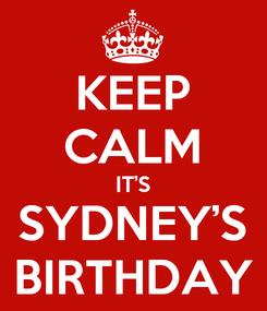 Poster: KEEP CALM IT'S SYDNEY'S BIRTHDAY