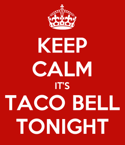 Poster: KEEP CALM IT'S TACO BELL TONIGHT