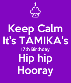 Poster: Keep Calm It's TAMIKA's 17th Birthday Hip hip Hooray