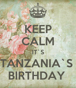 Poster: KEEP CALM IT`S TANZANIA`S  BIRTHDAY