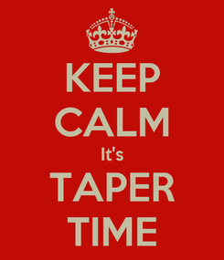 Poster: KEEP CALM It's TAPER TIME