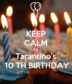 Poster: KEEP CALM It's Tarantino's  10 TH BIRTHDAY