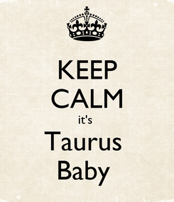Poster: KEEP CALM it's  Taurus  Baby