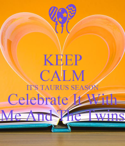 Poster: KEEP CALM IT'S TAURUS SEASON Celebrate It With Me And The Twins