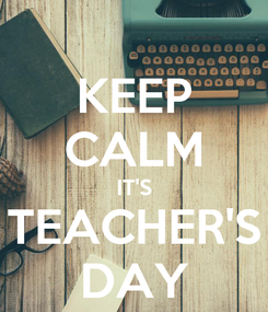 Poster: KEEP CALM IT'S TEACHER'S DAY