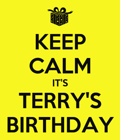 Poster: KEEP CALM IT'S TERRY'S BIRTHDAY