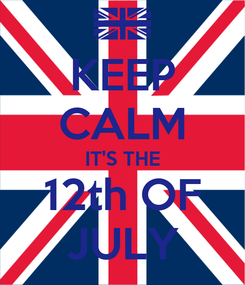 Poster: KEEP CALM IT'S THE 12th OF JULY