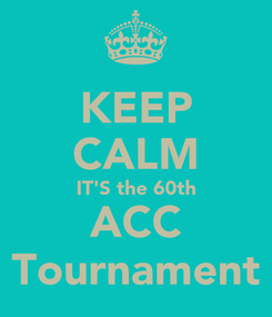 Poster: KEEP CALM IT'S the 60th ACC Tournament