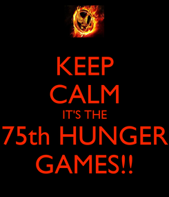 Poster: KEEP CALM IT'S THE 75th HUNGER GAMES!!
