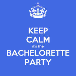 Poster: KEEP CALM it's the BACHELORETTE PARTY