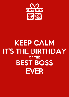 Poster: KEEP CALM IT'S THE BIRTHDAY OF THE BEST BOSS EVER