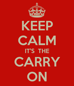 Poster: KEEP CALM IT'S  THE CARRY ON