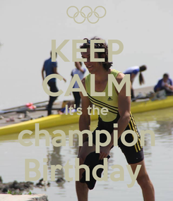 Poster: KEEP CALM It's the  champion  Birthday
