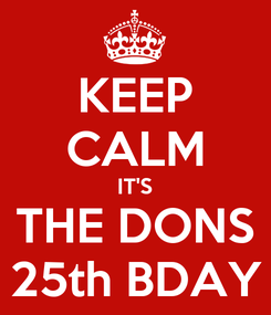 Poster: KEEP CALM IT'S THE DONS 25th BDAY