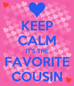Poster: KEEP CALM IT'S THE FAVORITE COUSIN