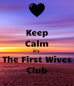 Poster: Keep Calm it's  The First Wives Club