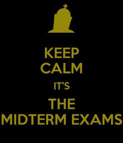 Poster: KEEP CALM IT'S THE MIDTERM EXAMS